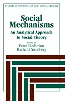 Social Mechanisms: An Analytical Approach to Social Theory (Studies in Rationality and Social Change)