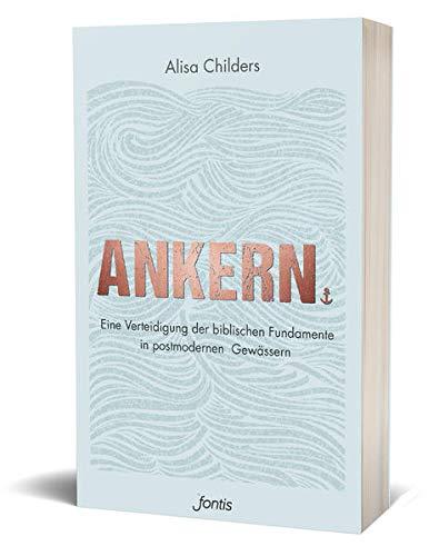 Ankern.: Eine Verteidigung der biblischen Fundamente in postmodernen Gewässern