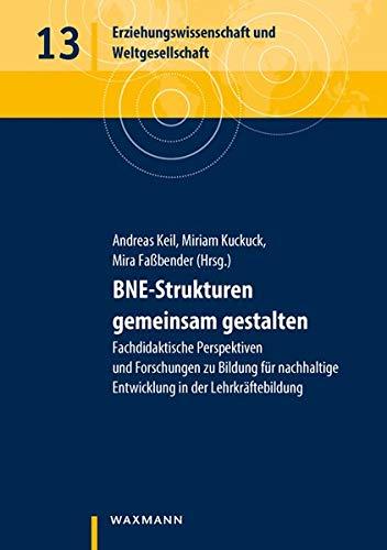BNE-Strukturen gemeinsam gestalten: Fachdidaktische Perspektiven und Forschungen zu Bildung für nachhaltige Entwicklung in der Lehrkräftebildung (Erziehungswissenschaft und Weltgesellschaft)