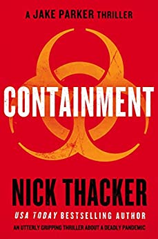 Containment: An utterly gripping thriller about a deadly pandemic (A Jake Parker Thriller) by [Nick Thacker]