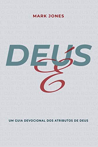 Deus É: Um Guia Devocional Dos Atributos De Deus
