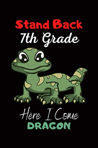 Stand Back 7th Grade Here I Come Dragon: 7th Grade Dragon Gifts for Girls, boys and Kids School Education and School Gift Blank Lined Notebook  for Funny Work Book Diary Gift Idea