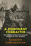A Dominant Character: The Radical Science and Restless Politics of J.B.S. Haldane...