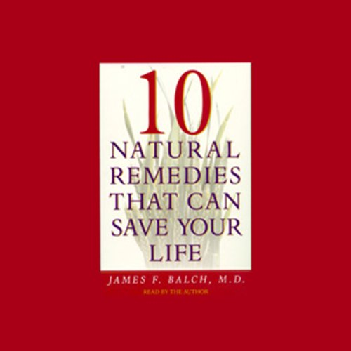 Ten Natural Remedies that Can Save Your Life                   By:                                                                                                                                 James F. Balch M.D.                               Narrated by:                                                                                                                                 James F. Balch                      Length: 3 hrs     1 rating     Overall 5.0