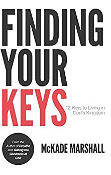 Finding Your Keys: 12 Keys to Living in God's Kingdom by [McKade Marshall]