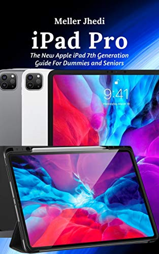 iPad Pro: The New Apple iPad 7th Generation Guide For Dummies and Seniors (English Edition)