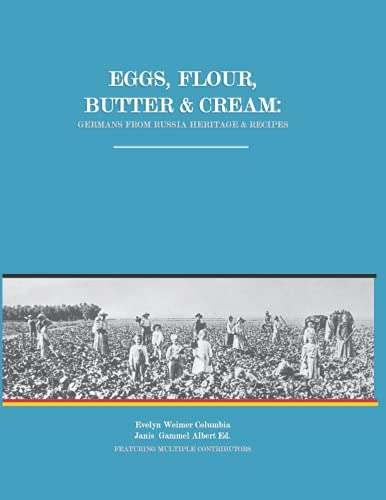 Eggs, Flour, Butter & Cream: Germans from Russia Heritage & Recipes