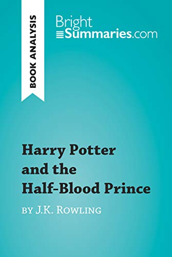 Harry Potter and the Half-Blood Prince by J.K. Rowling (Book Analysis): Detailed Summary, Analysis and Reading Guide (BrightSummaries.com) (English Edition)