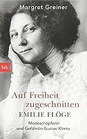 Auf Freiheit zugeschnitten: Emilie Floege: Modeschoepferin und Gefaehrtin Gustav Klimts