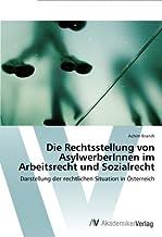 Die Rechtsstellung von AsylwerberInnen im Arbeitsrecht und Sozialrecht: Darstellung der rechtlichen Situation in Österreich (German Edition)