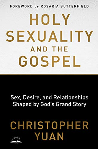 Holy Sexuality and the Gospel: Sex, Desire, and Relationships Shaped by God's Grand Story by [Christopher Yuan, Rosaria Butterfield]