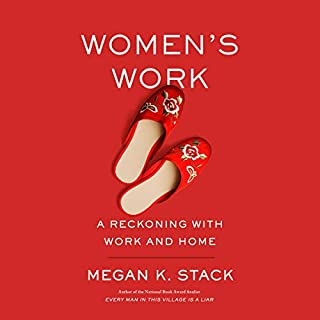 Women's Work     A Reckoning with Work and Home              By:                                                                                                                                 Megan K. Stack                               Narrated by:                                                                                                                                 Allyson Ryan                      Length: 12 hrs and 27 mins     15 ratings     Overall 4.1