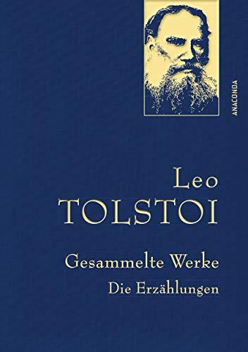 Leo Tolstoi - Gesammelte Werke. Die Erzählungen (Leinenausg. mit goldener Schmuckprägung) (Anaconda Gesammelte Werke, Band 33)