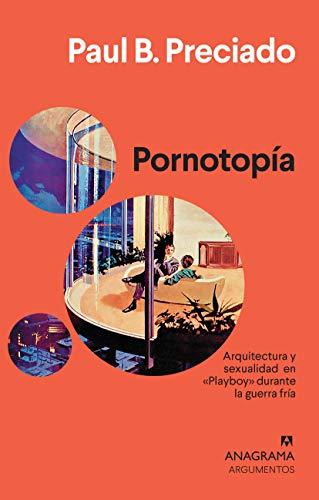 Pornotopía: Arquitectura y sexualidad en «Playboy» durante la guerra fría (Argumentos) (Spanish Edition)