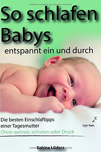 So schlafen Babys entspannt ein und durch: Die besten Einschlaftipps einer Tagesmutter Ohne weinen, schreien oder Durck