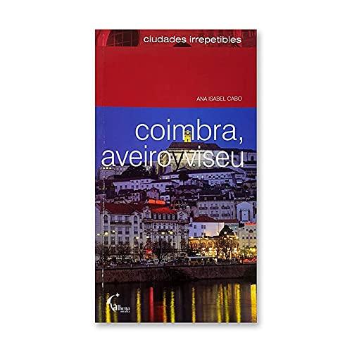 Coimbra, aveiro y viseu (Ciudades Irrepetibles)