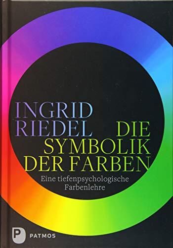 Die Symbolik der Farben: Eine tiefenpsychologische Farbenlehre