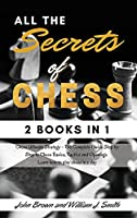 All the Secrets of Chess: 2 books in 1 Chess Ultimate Strategy - The Complete Guide Step by Step to Chess Basics, Tactics and Openings. Learn how to play chess in a day. June 2021 Edition