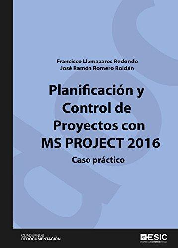 Planificación y control de proyectos con MS Project 2016. Caso práctico (Cuadernos de documentación)