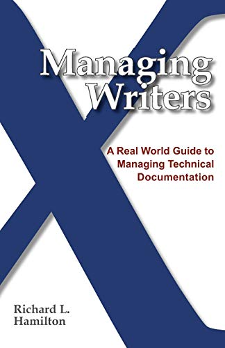 Compare Textbook Prices for Managing Writers: A Real World Guide To Managing Technical Documentation 1st Edition ISBN 9780982219102 by Hamilton, Richard L.