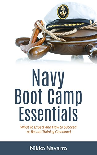 Navy Boot Camp Essentials: What to Expect and How to Succeed at Recruit Training Command (Navy Boot Camp, Recruit Training Command, US Navy, Boot Camp, US Navy History) (English Edition)