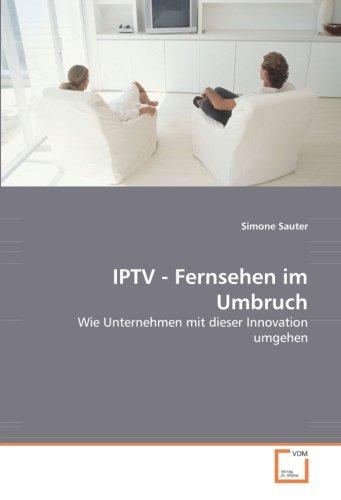 IPTV - Fernsehen im Umbruch: Wie Unternehmen mit dieser Innovation umgehen