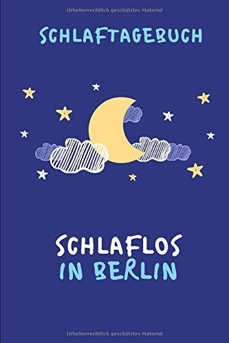 Schlaflos in Berlin: Journal für die schlaflosen Momente im Leben | Schlaftagebuch | schön gestaltet | 120 Seiten | für einen achtsamen Umgang mit Schlaf (German Edition)