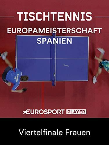 Tischtennis: Europameisterschaft in Alicante (ESP) - Viertelfinale Frauen