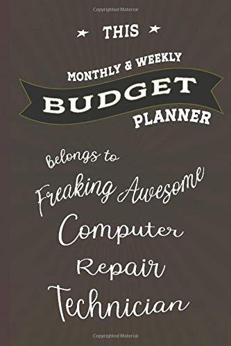 Budget Planner Belongs to Computer Repair Technician: Weekly & Monthly Budget Planner, 148 Pages 6 x 9, Gift for Friends or Family