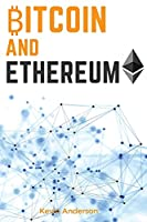 Bitcoin and Ethereum: Learn the Secrets to the 2 Biggest and Most Important Cryptocurrency - Discover how the Blockchain Technology is Forever Changing the World of Finance