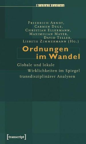 Ordnungen im Wandel: Globale und lokale Wirklichkeiten im Spiegel transdisziplinärer Analysen (Global Studies)