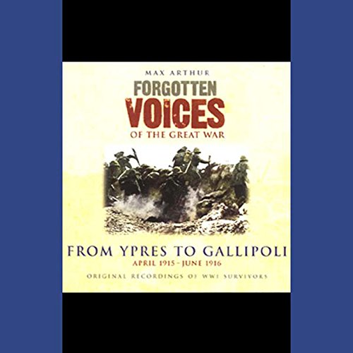 From Ypres to Gallipoli     Forgotten Voices of the Great War              By:                                                                                                                                 Max Arthur                               Narrated by:                                                                                                                                 Richard Bebb                      Length: 2 hrs and 28 mins     9 ratings     Overall 3.7