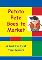Potato Pete Goes To Market: For First Time Readers