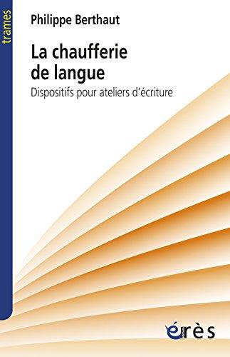 La chaufferie de langue : Dispositifs pour ateliers d'écriture