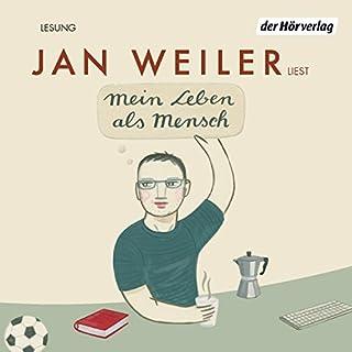 Mein Leben als Mensch                   Autor:                                                                                                                                 Jan Weiler                               Sprecher:                                                                                                                                 Jan Weiler                      Spieldauer: 2 Std. und 19 Min.     130 Bewertungen     Gesamt 4,3