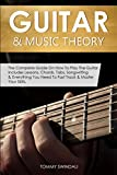 Guitar & Music Theory: The Complete Guide On How To Play The Guitar. Includes Lessons, Chords, Tabs, Songwriting & Everything You Need To Fast Track & Master Your Skills.