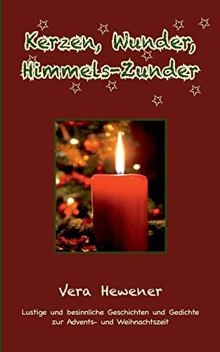 Kerzen, Wunder, Himmels-Zunder: Lustige und besinnliche Geschichten und Gedichte zur Advents- und Weihnachtszeit