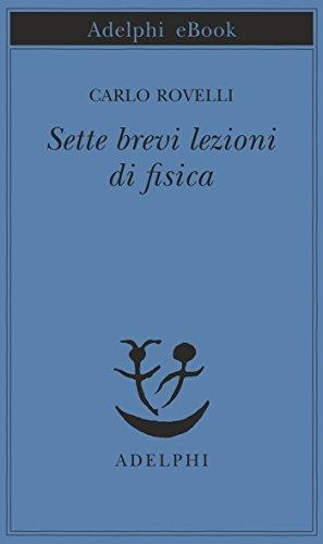 Sette brevi lezioni di fisica (Opere di Carlo Rovelli Vol. 1)