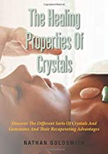 The Healing Properties Of Crystals: Discover The Different Sorts Of Crystals And Gemstones And Their Recuperating Advantages