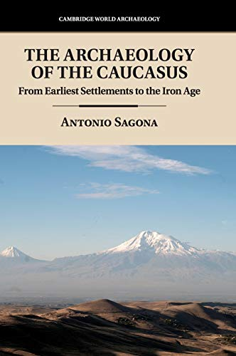 The Archaeology of the Caucasus: From Earliest Settlements to the Iron Age (Cambridge World Archaeology)