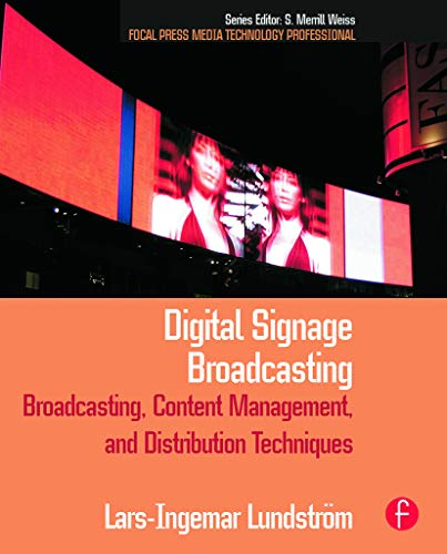Digital Signage Broadcasting: Broadcasting, Content Management, and Distribution Techniques (Focal Press Media Technology Professional)