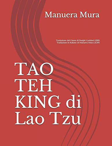 TAO TEH KING di Lao Tzu: Traduzione dal Cinese di Dwight Goddard (1919)   Traduzione in Italiano di Manuera Mura (2019)
