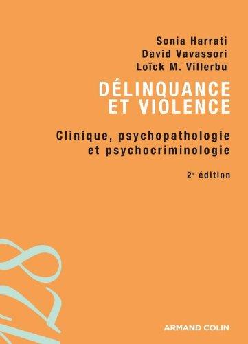 Délinquance et violence - 2e éd. - Clinique, psychopathologie et psychocriminologie
