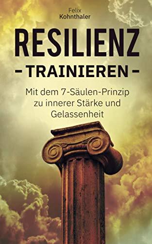 Resilienz trainieren: Mit dem 7-Säulen-Prinzip zur inneren Stärke und Gelassenheit - Bonus: 5...
