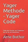 Yager Methode - Yager Code: Finde die Ursache von Problemen da, wo du nie hinkommst.