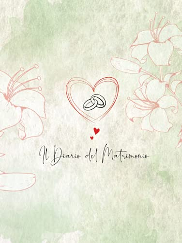Il Diario Del Matrimonio: il Planner Completo per Organizzare il Matrimonio dei tuoi Sogni, senza dimenticare NULLA e NESSUNO! PreMatrimonio