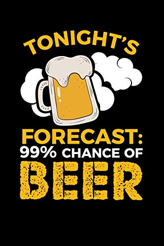 Tonight's Forecast 99% Chance of Beer: Blank Lined Journal