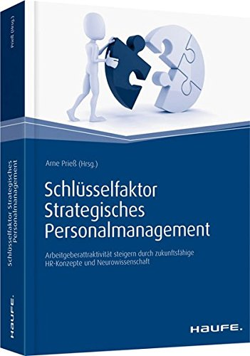 Schlüsselfaktor Strategisches Personalmanagement: Arbeitgeberattraktivität steigern durch zukunftsfähige HR-Konzepte und Neurowissenschaft (Haufe Fachbuch)