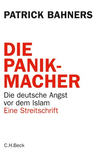 Die Panikmacher: Die deutsche Angst vor dem Islam