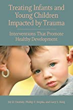 Treating Infants and Young Children Impacted by Trauma: Interventions That Promote Healthy Development (Concise Guides on Trauma Care)